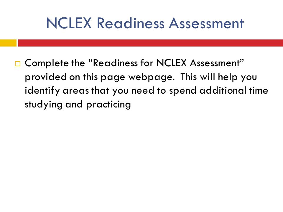 "NCLEX Readiness Assessment  Complete the ""Readiness for NCLEX Assessment"" provided on this page webpage. This will help you identify areas that you n"