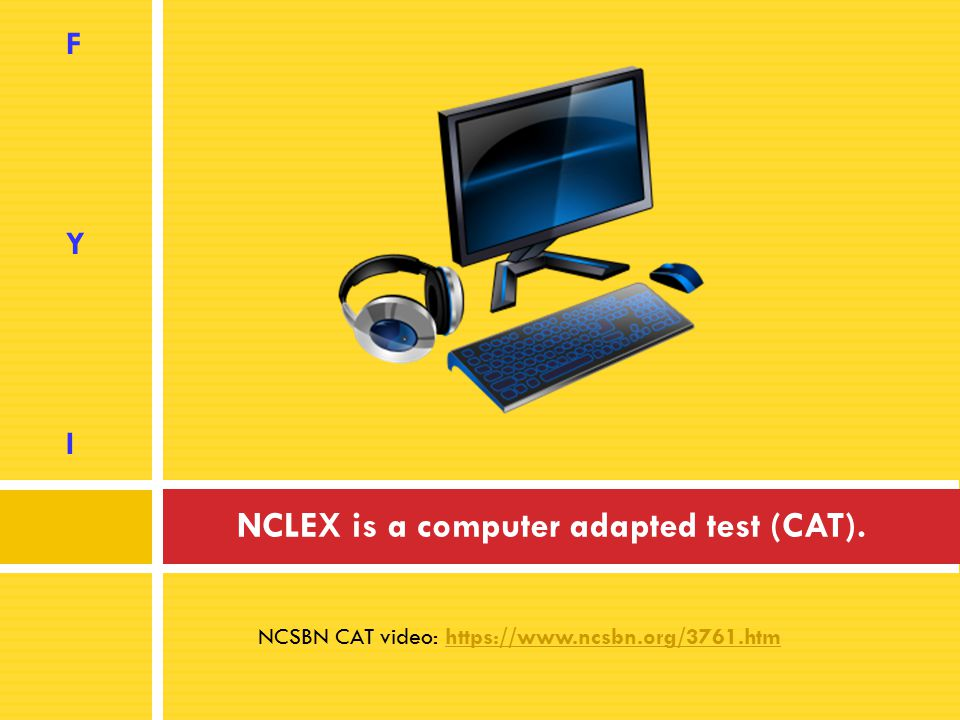 Computer Adaptive Testing (CAT)  You can't skip or review NCLEX questions on the computer.