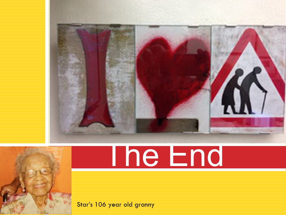 The End Star's 106 year old granny