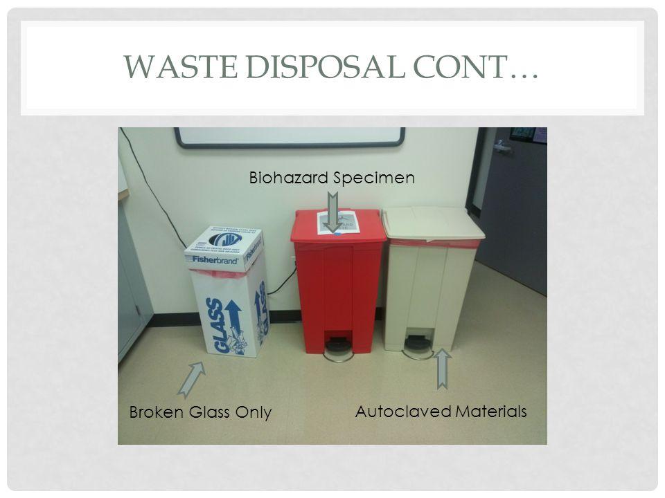 WASTE DISPOSAL CONT… Broken Glass Only Biohazard Specimen Autoclaved Materials