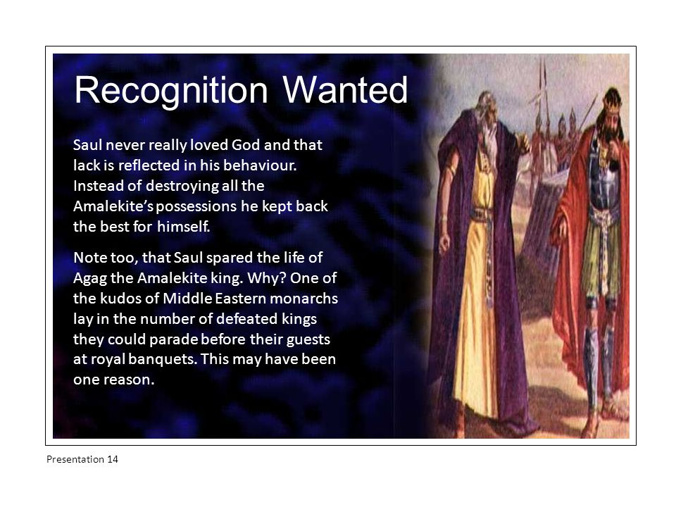 Recognition Wanted Saul never really loved God and that lack is reflected in his behaviour.