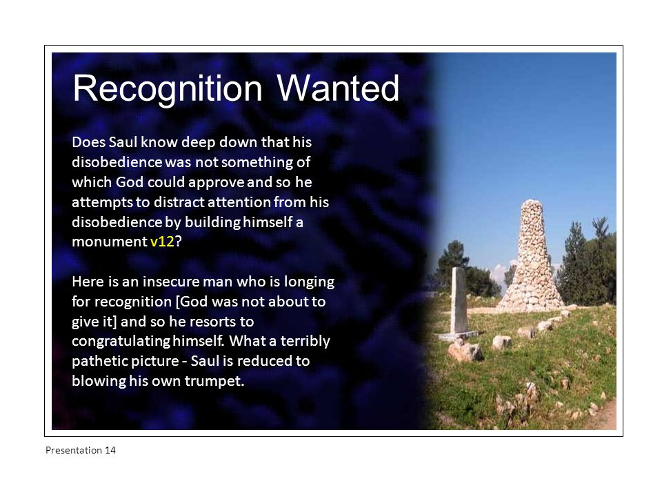 Recognition Wanted Does Saul know deep down that his disobedience was not something of which God could approve and so he attempts to distract attention from his disobedience by building himself a monument v12.