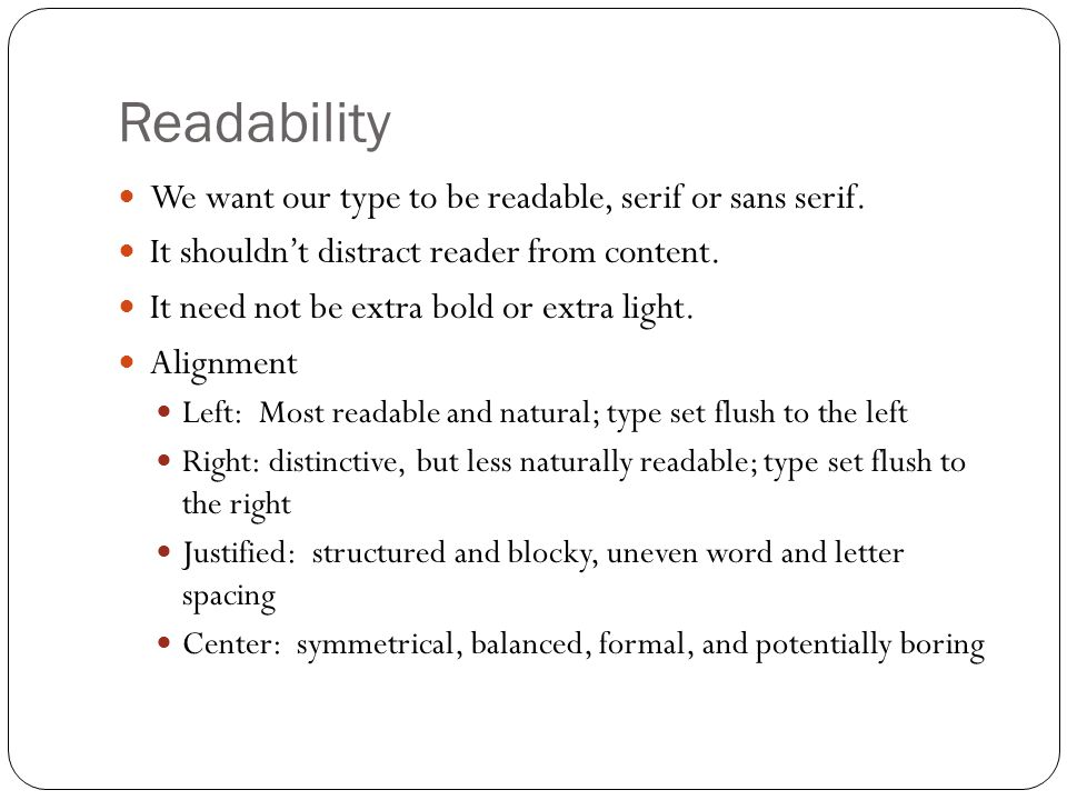 Readability We want our type to be readable, serif or sans serif.