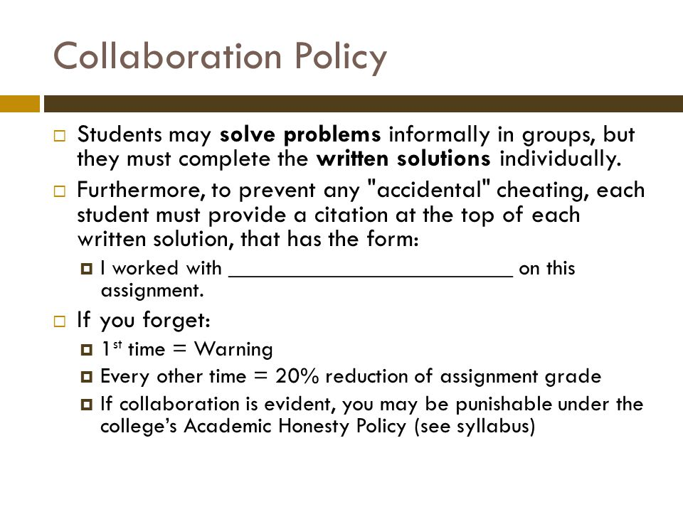 Collaboration Policy  Students may solve problems informally in groups, but they must complete the written solutions individually.
