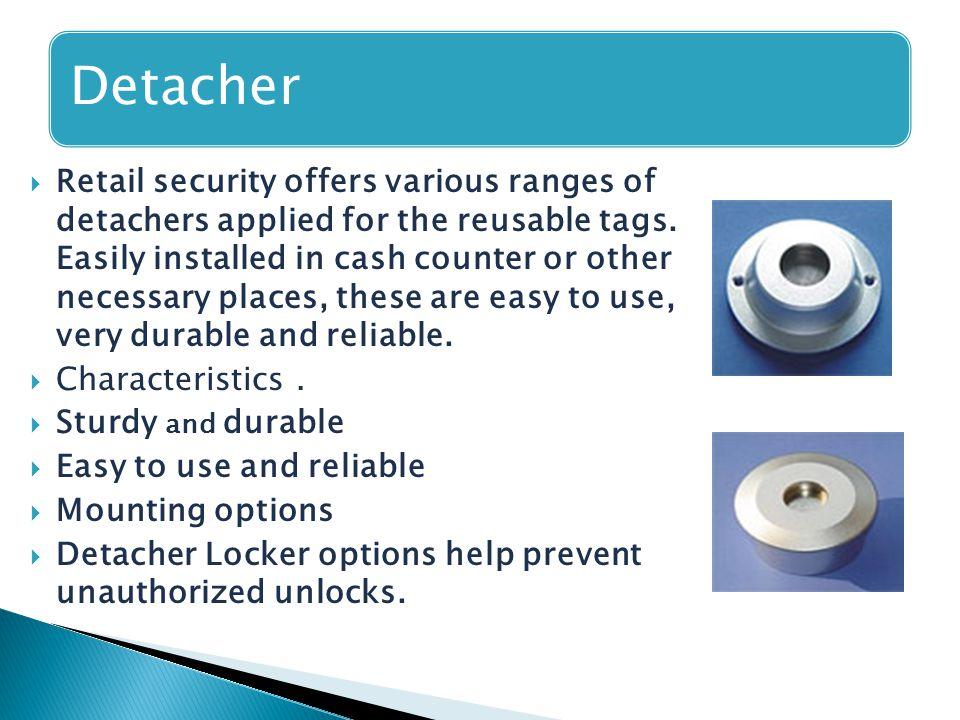Detacher  Retail security offers various ranges of detachers applied for the reusable tags.