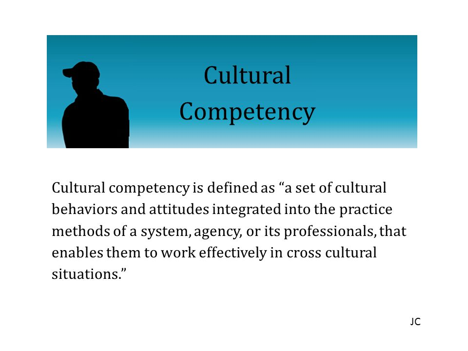 """Cultural Competency Cultural competency is defined as """"a set of cultural behaviors and attitudes integrated into the practice methods of a system, age"""
