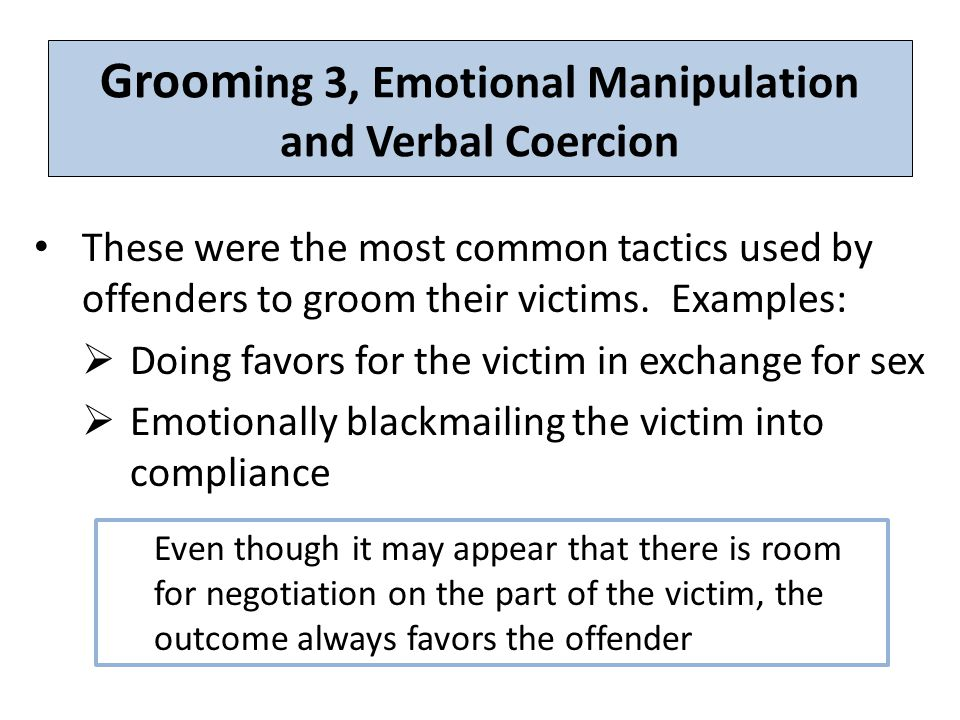 Groom ing 3, Emotional Manipulation and Verbal Coercion These were the most common tactics used by offenders to groom their victims.