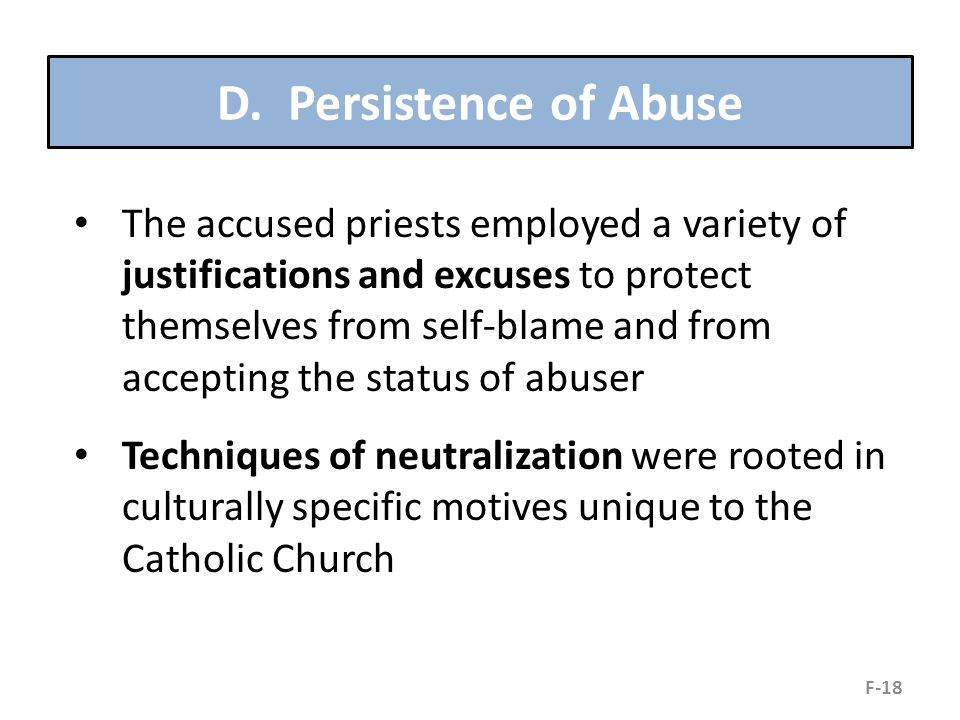 D. Persistence of Abuse The accused priests employed a variety of justifications and excuses to protect themselves from self-blame and from accepting