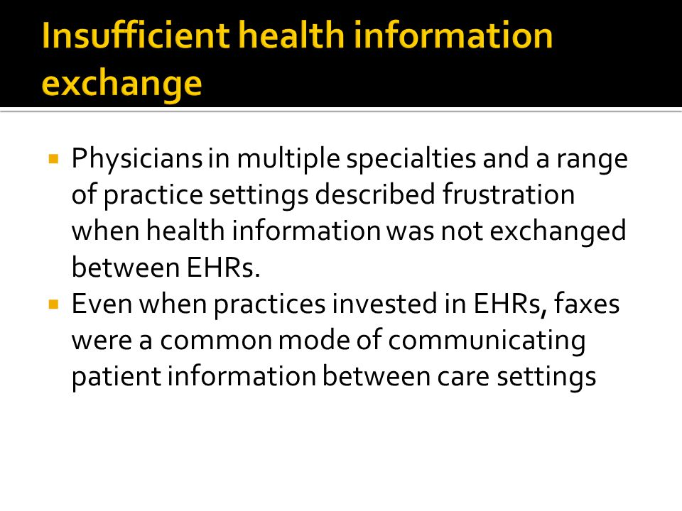  Physicians in multiple specialties and a range of practice settings described frustration when health information was not exchanged between EHRs.