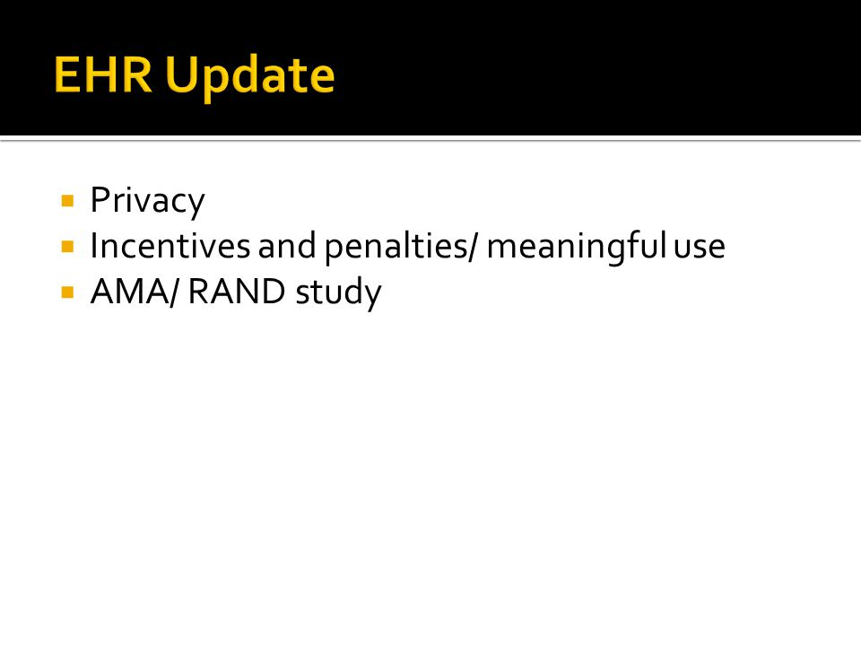  Privacy  Incentives and penalties/ meaningful use  AMA/ RAND study