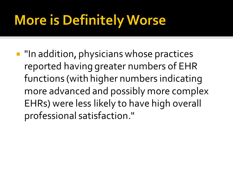  In addition, physicians whose practices reported having greater numbers of EHR functions (with higher numbers indicating more advanced and possibly more complex EHRs) were less likely to have high overall professional satisfaction.