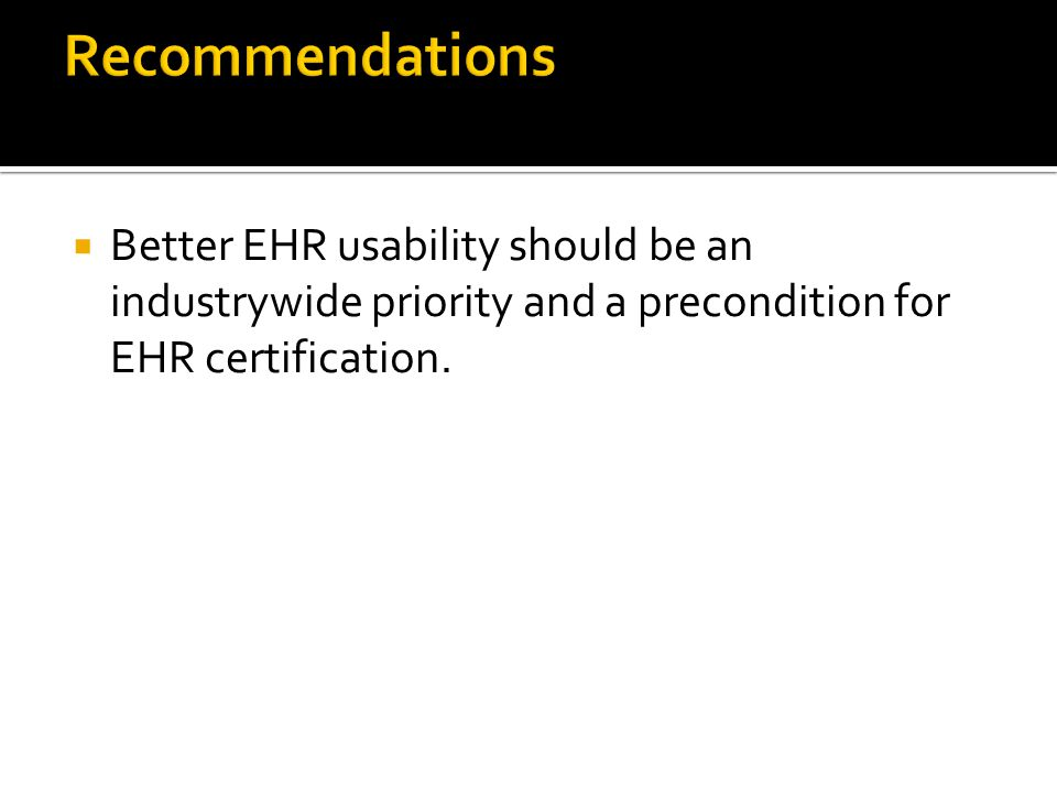  Better EHR usability should be an industrywide priority and a precondition for EHR certification.