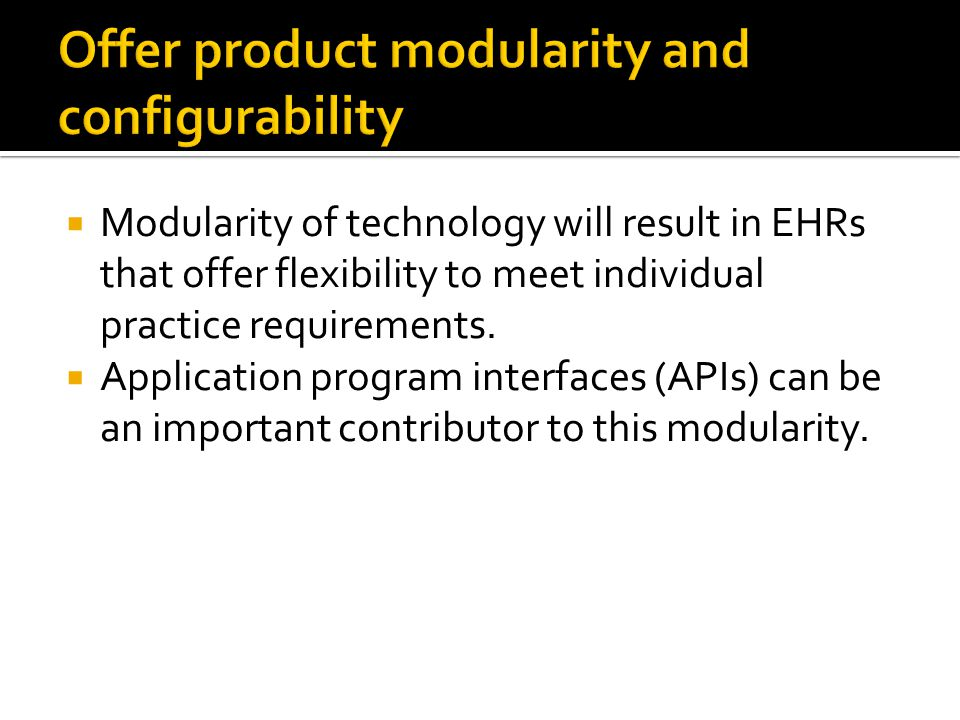  Modularity of technology will result in EHRs that offer flexibility to meet individual practice requirements.