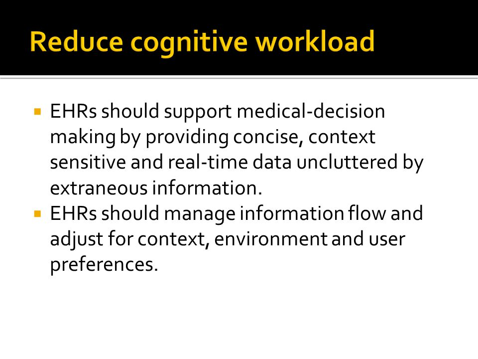  EHRs should support medical-decision making by providing concise, context sensitive and real-time data uncluttered by extraneous information.