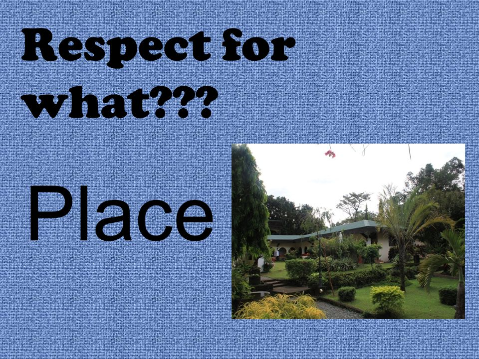 Respect for what??? Place