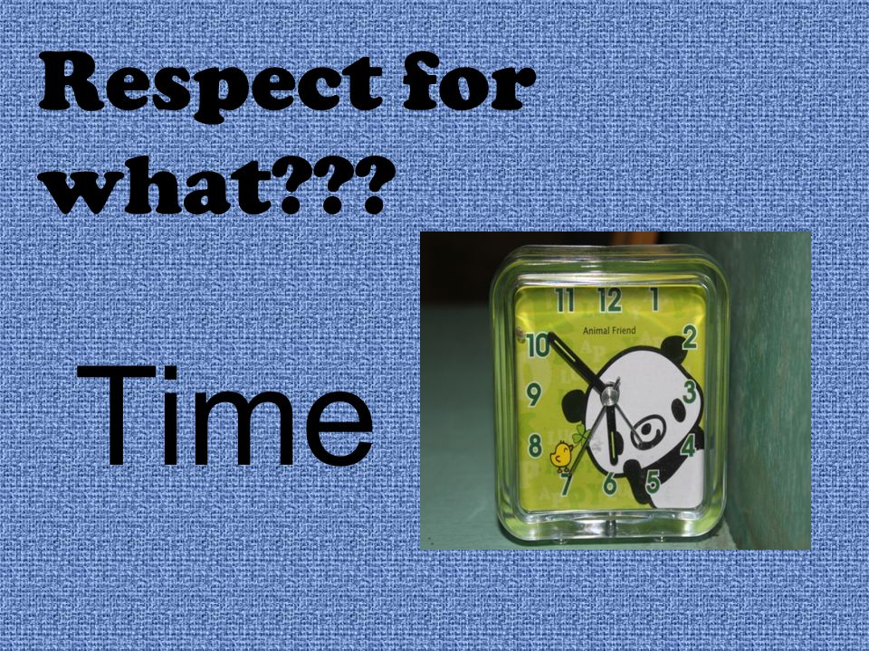 Respect for what??? Time