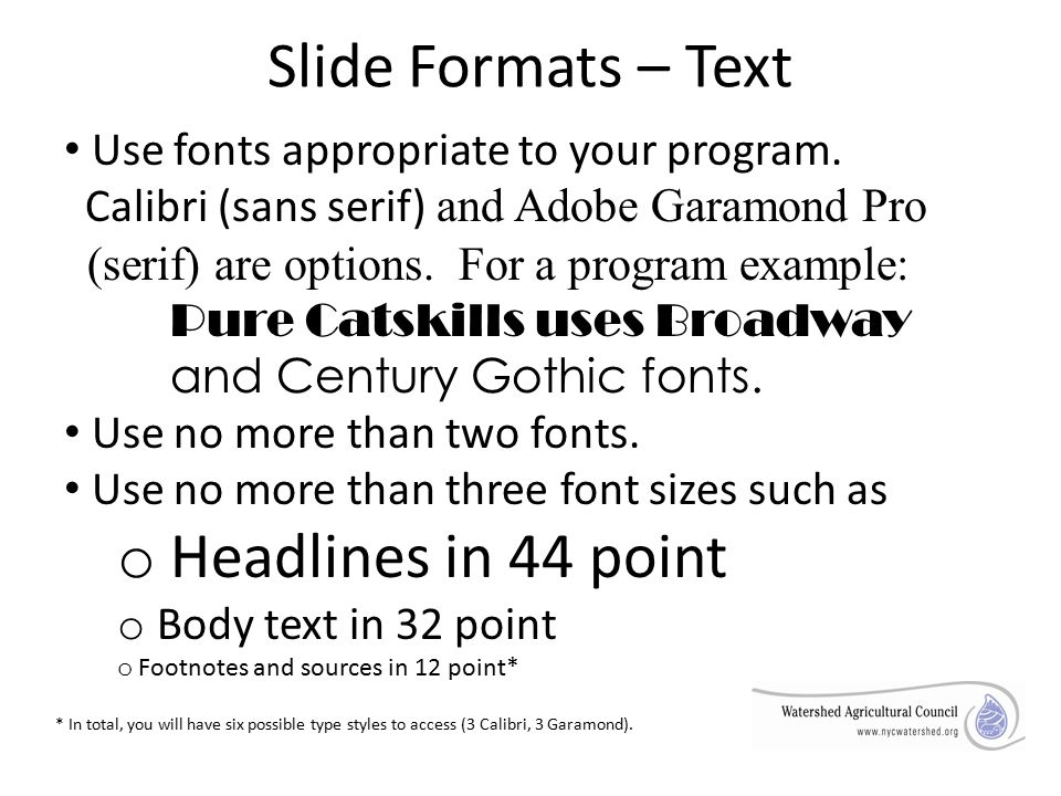 Slide Formats – Text Use fonts appropriate to your program.