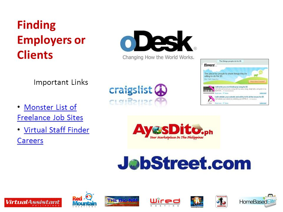 Finding Employers or Clients Important Links Monster List of Freelance Job SitesMonster List of Freelance Job Sites Virtual Staff Finder CareersVirtua