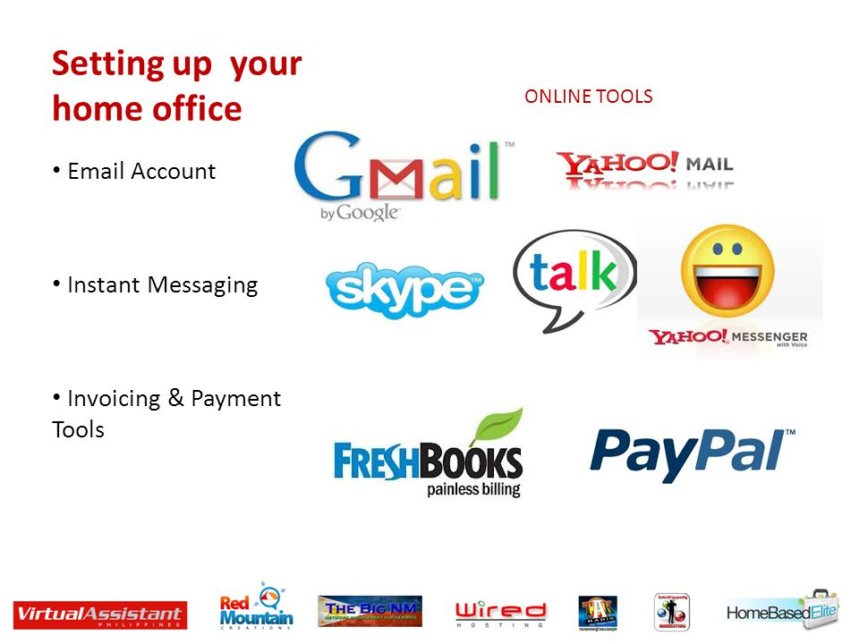 Setting up your home office Email Account Instant Messaging Invoicing & Payment Tools ONLINE TOOLS