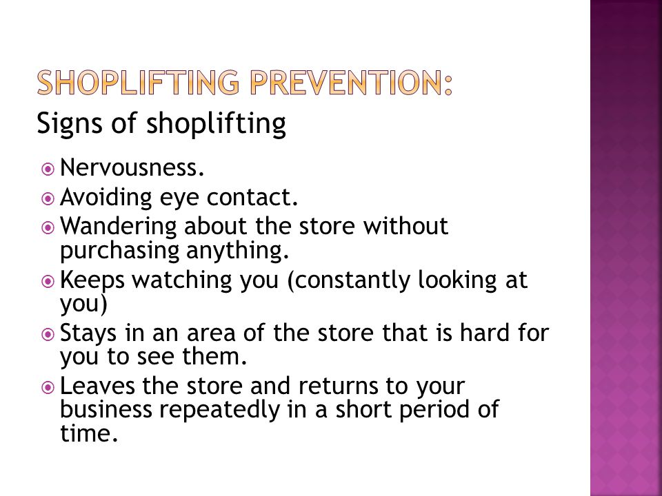 Signs of shoplifting  Nervousness.  Avoiding eye contact.