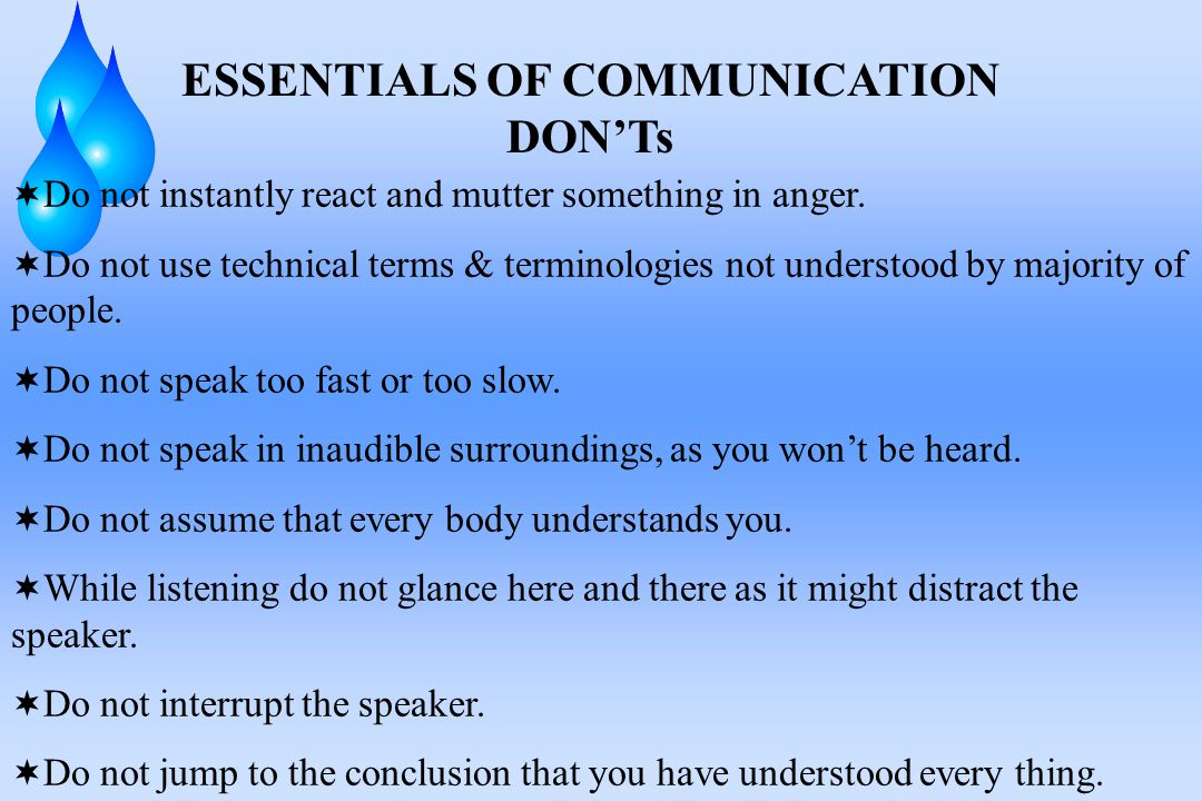 ESSENTIALS OF COMMUNICATION DON'Ts  Do not instantly react and mutter something in anger.