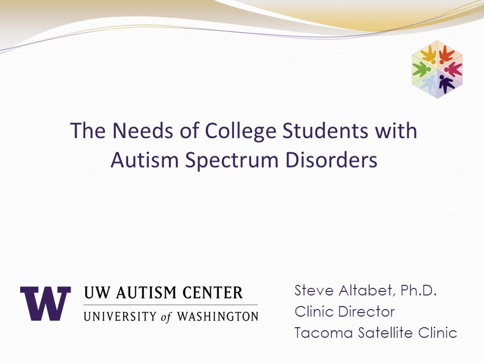 The Needs of College Students with Autism Spectrum Disorders Steve Altabet, Ph.D.