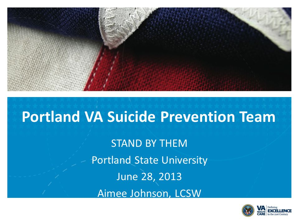 Portland VA Suicide Prevention Team STAND BY THEM Portland State University June 28, 2013 Aimee Johnson, LCSW