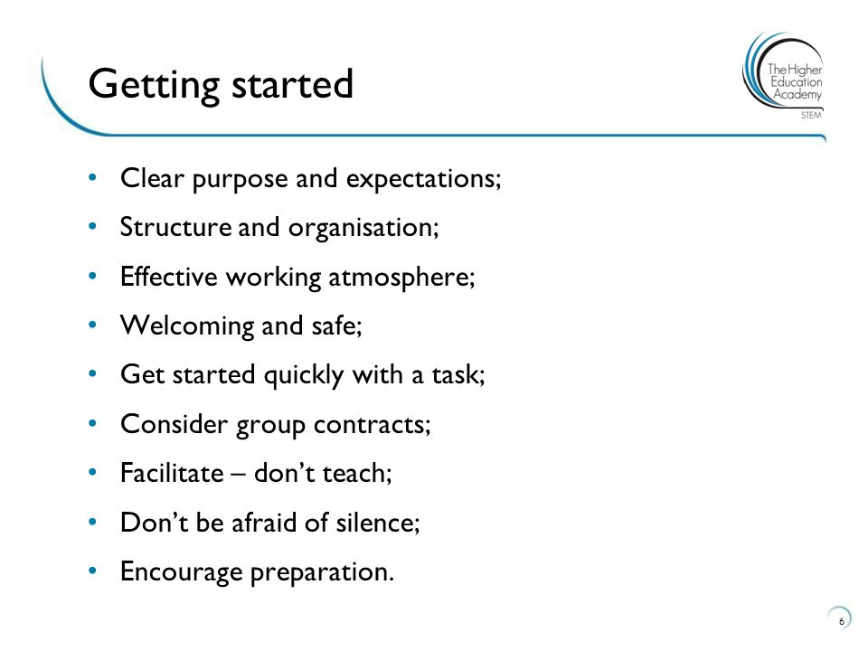 Clear purpose and expectations; Structure and organisation; Effective working atmosphere; Welcoming and safe; Get started quickly with a task; Consider group contracts; Facilitate – don't teach; Don't be afraid of silence; Encourage preparation.