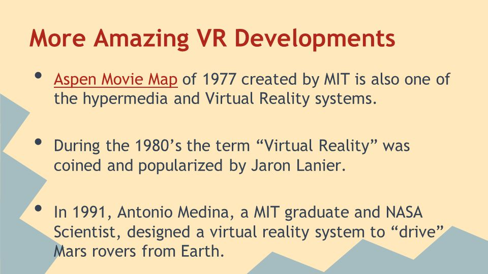 More Amazing VR Developments Aspen Movie Map of 1977 created by MIT is also one of the hypermedia and Virtual Reality systems.