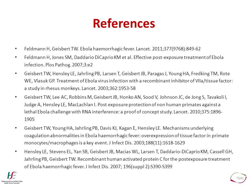 References Feldmann H, Geisbert TW. Ebola haemorrhagic fever.