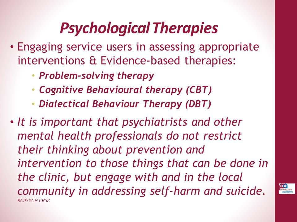 Psychological Therapies Engaging service users in assessing appropriate interventions & Evidence-based therapies: Problem-solving therapy Cognitive Be