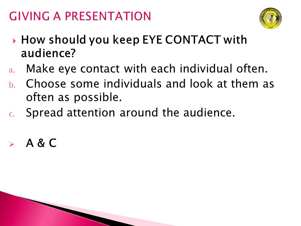  How should you keep EYE CONTACT with audience. a.