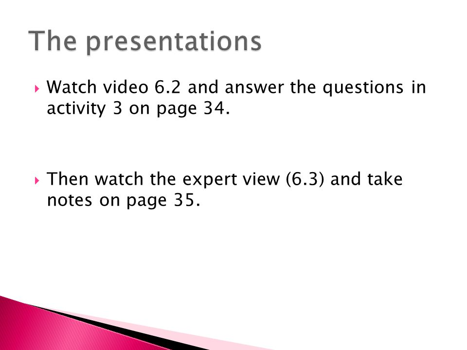  Watch video 6.2 and answer the questions in activity 3 on page 34.