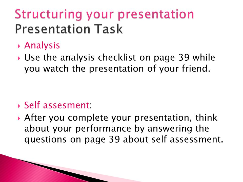  Analysis  Use the analysis checklist on page 39 while you watch the presentation of your friend.