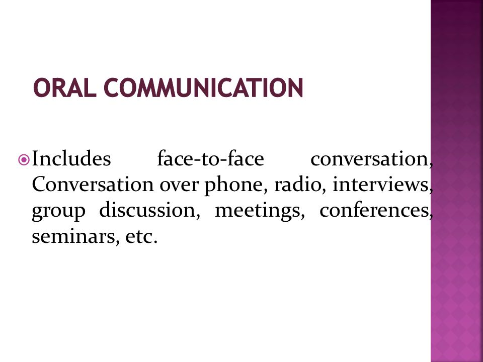  Includes face-to-face conversation, Conversation over phone, radio, interviews, group discussion, meetings, conferences, seminars, etc.