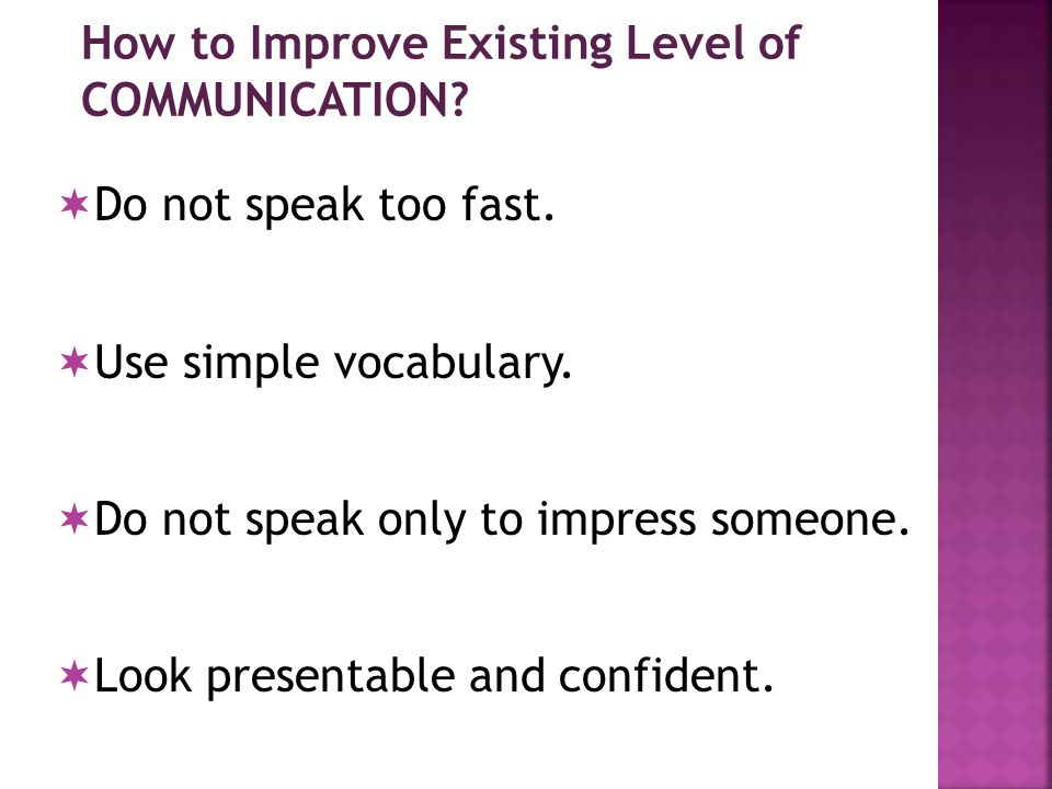 How to Improve Existing Level of COMMUNICATION.  Do not speak too fast.