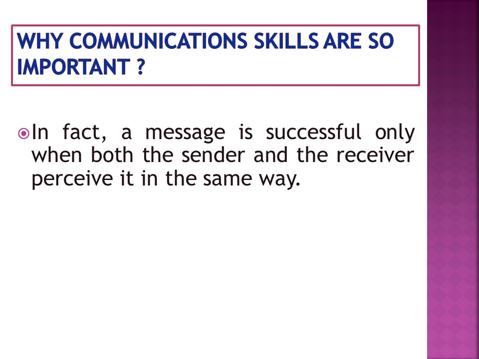  In fact, a message is successful only when both the sender and the receiver perceive it in the same way.