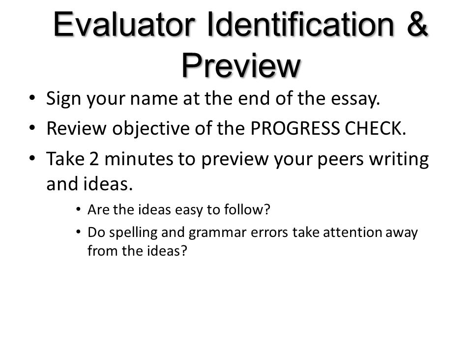 Evaluator Identification & Preview Sign your name at the end of the essay.