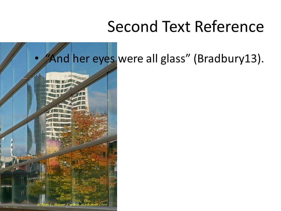 Second Text Reference And her eyes were all glass (Bradbury13).