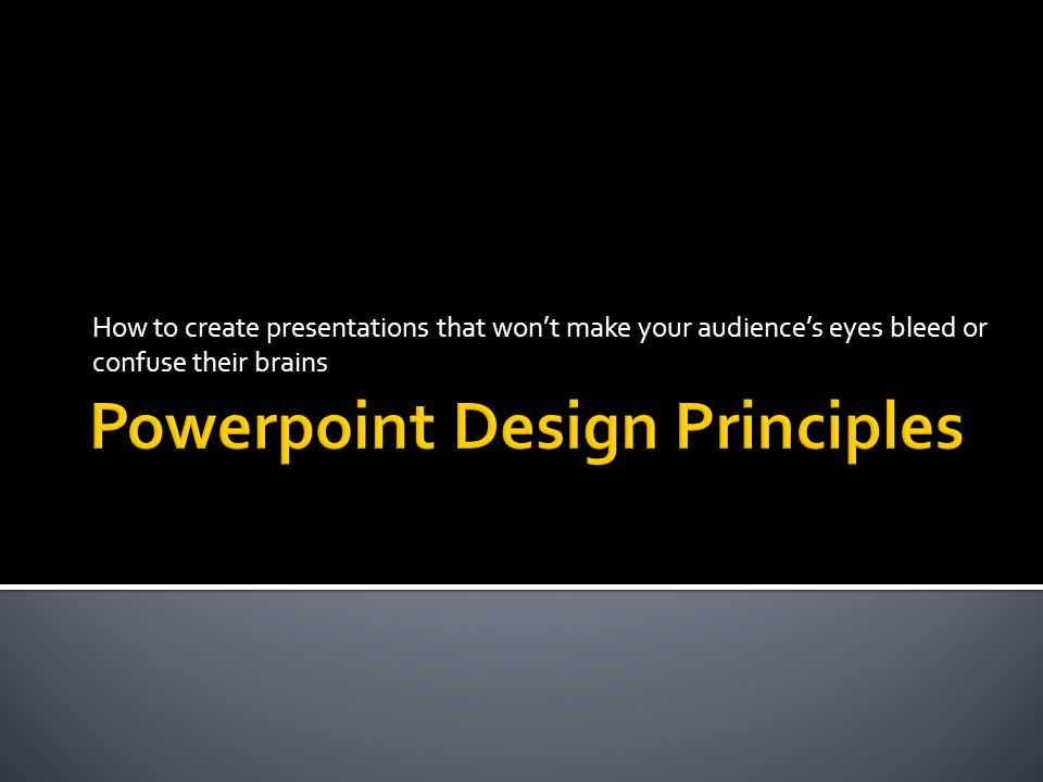 How to create presentations that won't make your audience's eyes bleed or confuse their brains