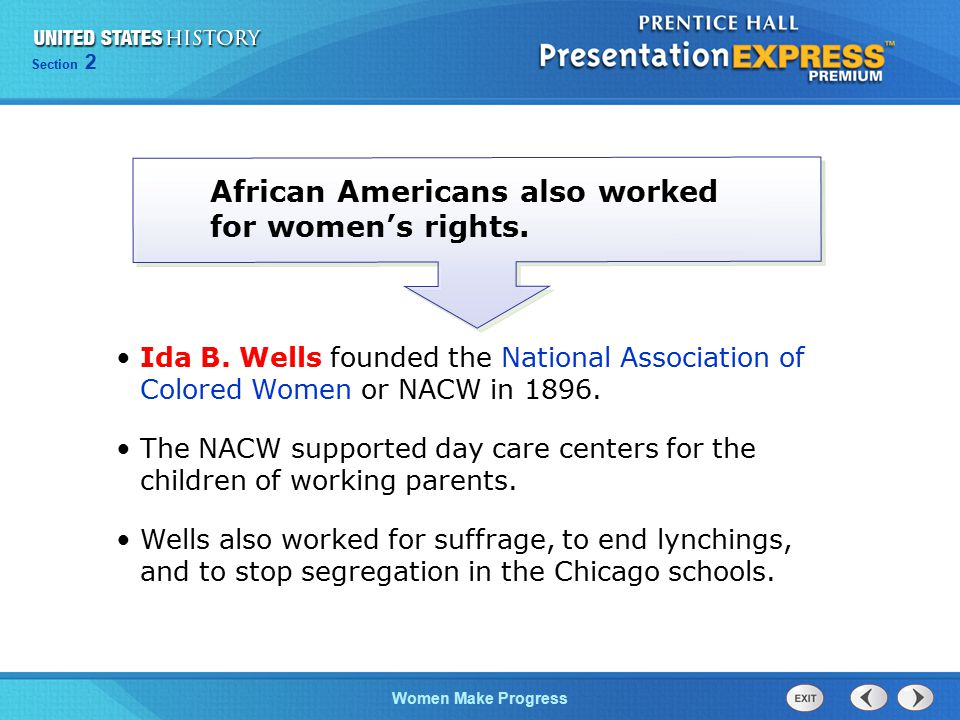 Section 2 Women Make Progress Ida B. Wells founded the National Association of Colored Women or NACW in 1896. The NACW supported day care centers for
