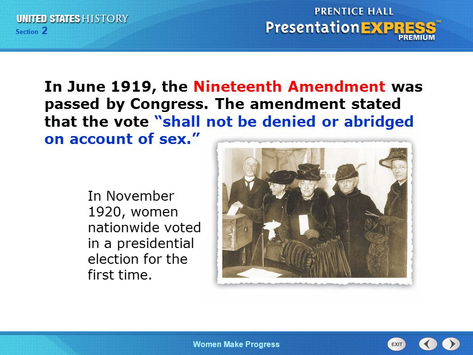 "Section 2 Women Make Progress In June 1919, the Nineteenth Amendment was passed by Congress. The amendment stated that the vote ""shall not be denied o"