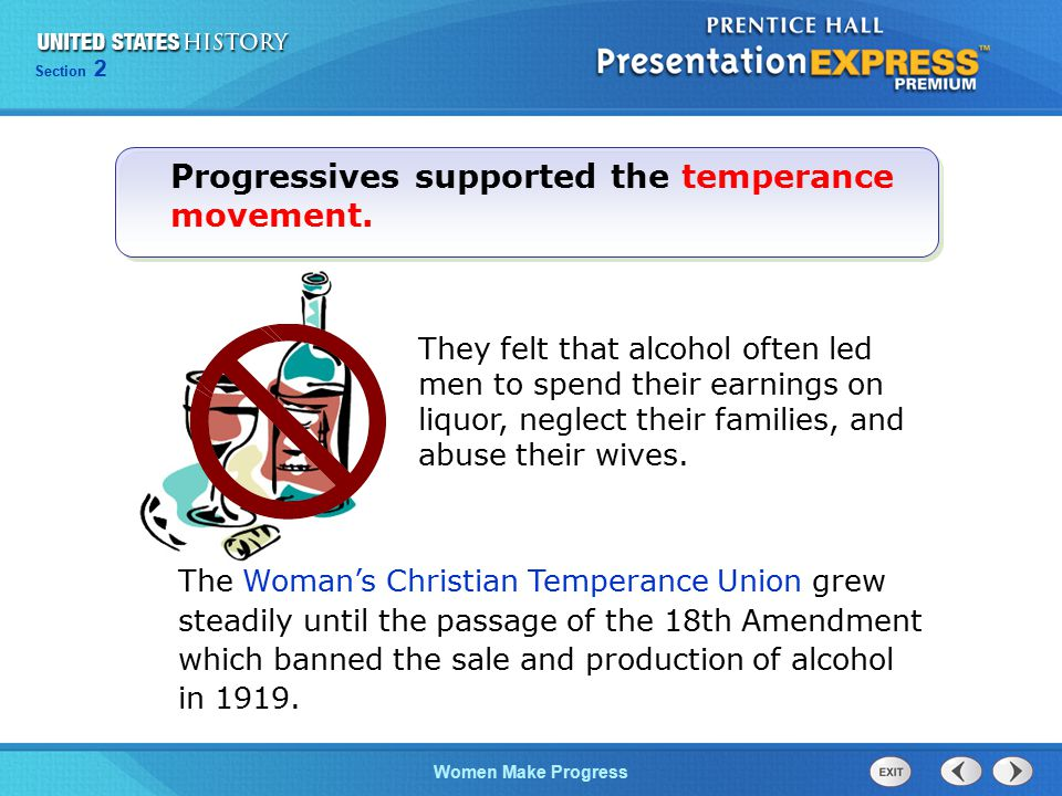 Section 2 Women Make Progress The Woman's Christian Temperance Union grew steadily until the passage of the 18th Amendment which banned the sale and p
