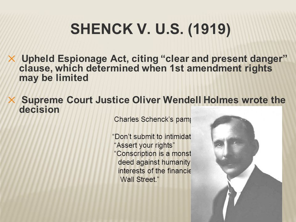 """SHENCK V. U.S. (1919) ✕ Upheld Espionage Act, citing """"clear and present danger"""" clause, which determined when 1st amendment rights may be limited ✕ Su"""