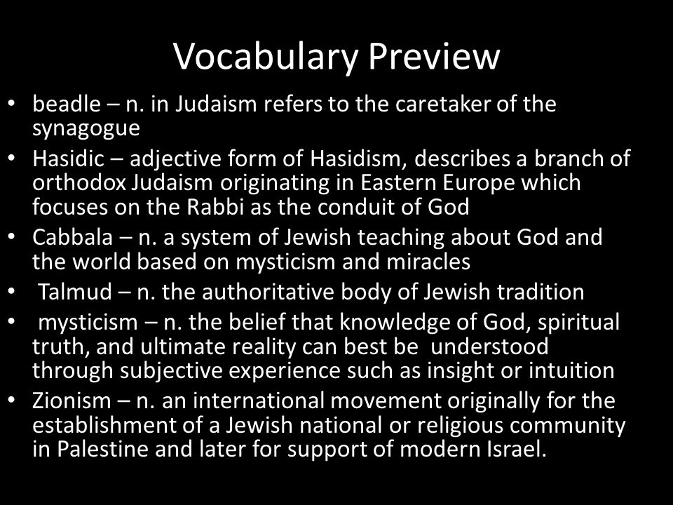 Vocabulary Preview beadle – n. in Judaism refers to the caretaker of the synagogue Hasidic – adjective form of Hasidism, describes a branch of orthodo