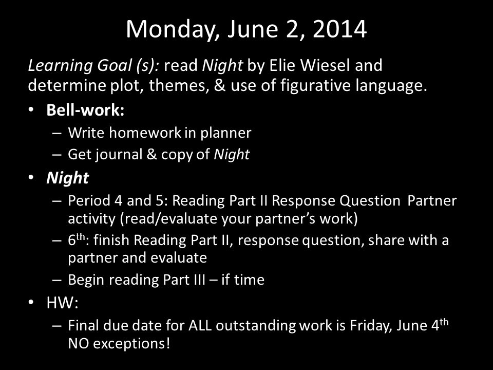 Monday, June 2, 2014 Learning Goal (s): read Night by Elie Wiesel and determine plot, themes, & use of figurative language. Bell-work: – Write homewor