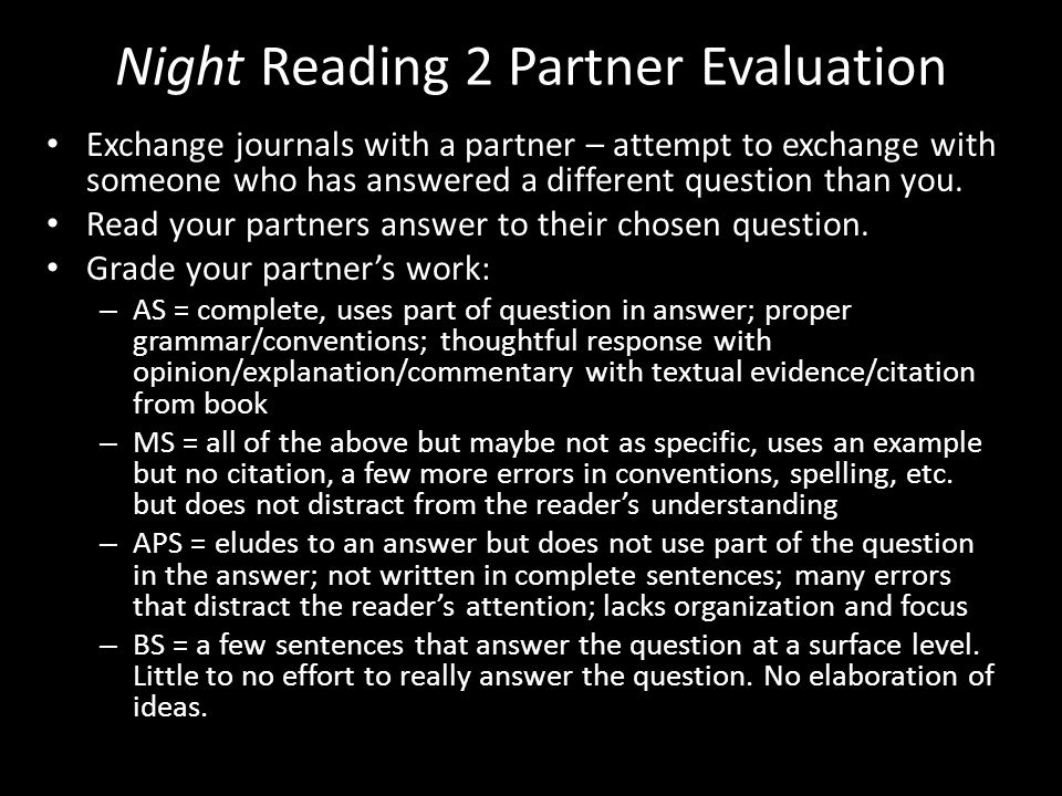 Night Reading 2 Partner Evaluation Exchange journals with a partner – attempt to exchange with someone who has answered a different question than you.
