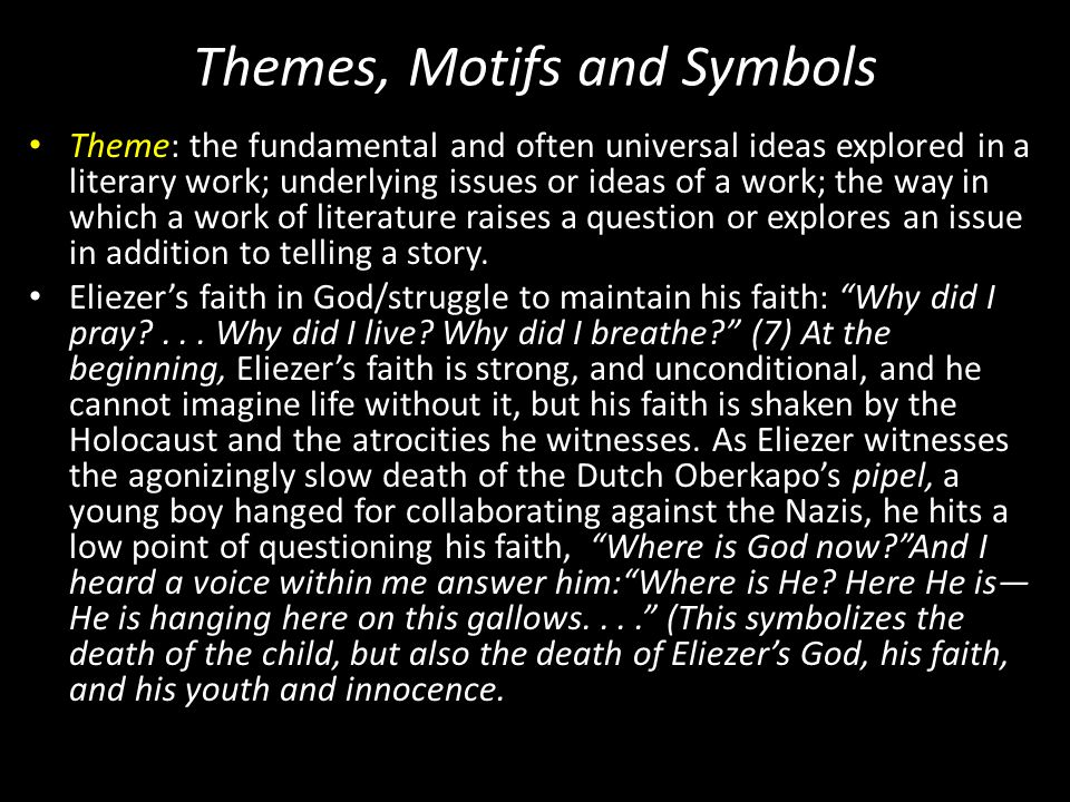 Themes, Motifs and Symbols Theme: the fundamental and often universal ideas explored in a literary work; underlying issues or ideas of a work; the way