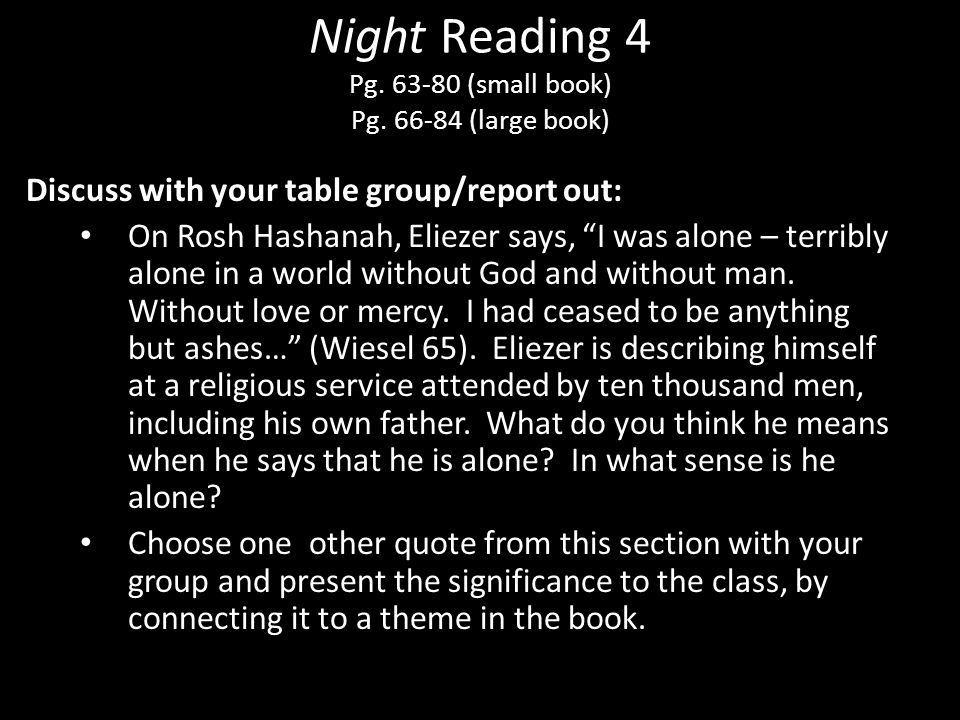 """Night Reading 4 Pg. 63-80 (small book) Pg. 66-84 (large book) Discuss with your table group/report out: On Rosh Hashanah, Eliezer says, """"I was alone –"""