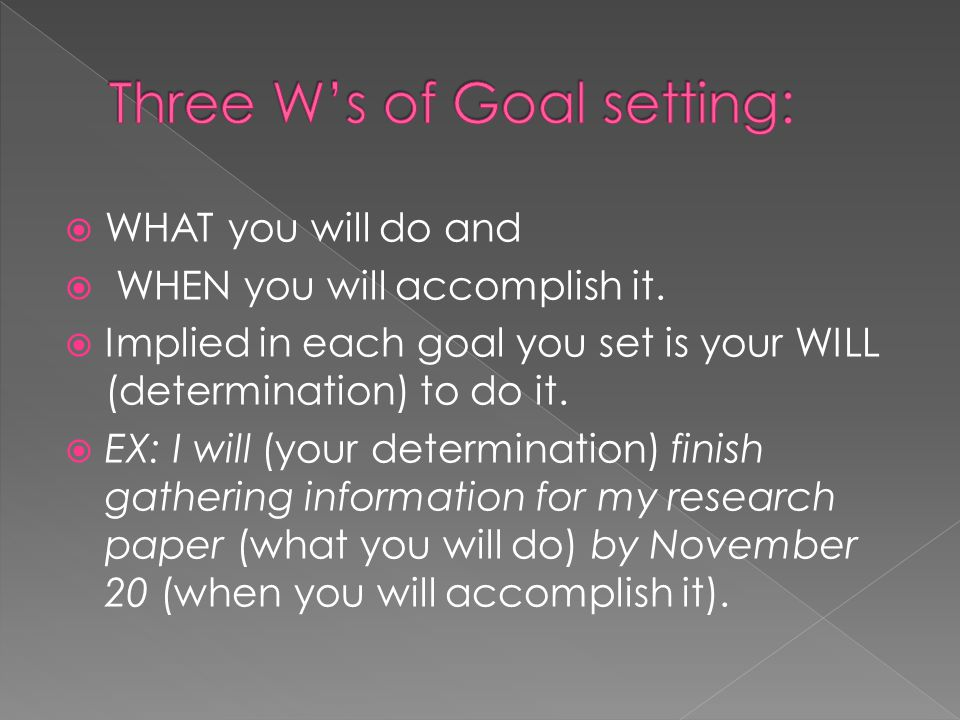  WHAT you will do and  WHEN you will accomplish it.